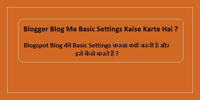Blogger Blog Me Basic Settings Kaise Karte Hai