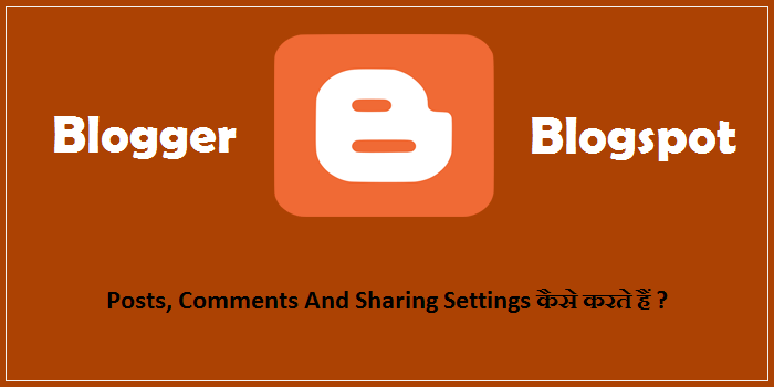 Blogspot Blog Me Posts, Comments And Sharing Settings Kaise Kare