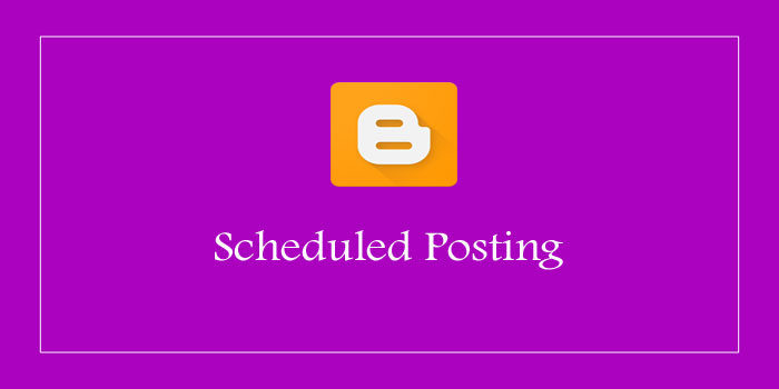 Blogger blog par scheduled posting kaise kare – Beginner guide
