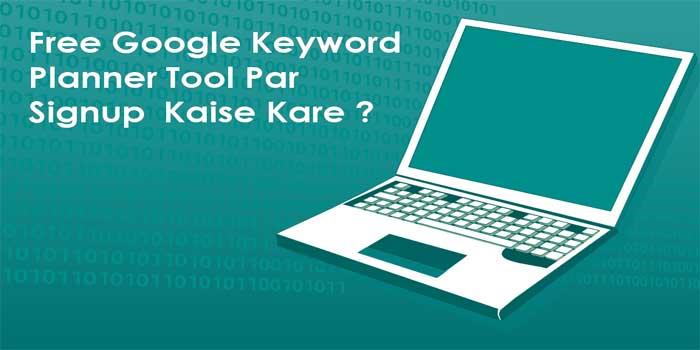 Google Keyword Planner Tool Par Signup Kaise Kare