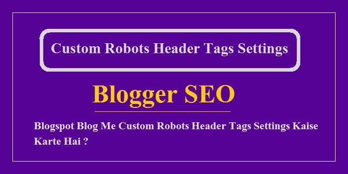 Custom Robots Header Tags Settings Kaise Kare