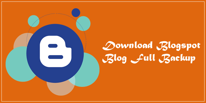 Blogger Blog Ka Full Backup Download Kaise Karte Hai