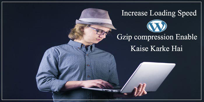 Gzip Compression Enable Kaise Kare Loading Speed Badhane Ke Liye
